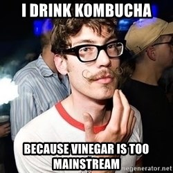 Super Smart Hipster - I drink Kombucha Because vinegar is too mainstream
