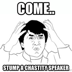 wtf jackie chan lol - COME.. stump a chastity speaker