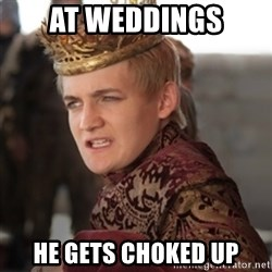 Douchebag Joffrey Baratheon - at weddings he gets choked up