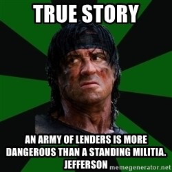 remboraiden - True story An army of lenders is more dangerous than a standing militia.  Jefferson