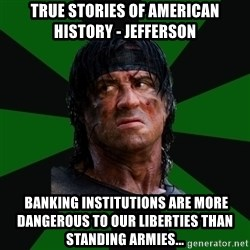 remboraiden - True stories of American History - Jefferson  banking institutions are more dangerous to our liberties than standing armies...