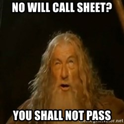 Gandalf You Shall Not Pass - NO WILL CALL SHEET? YOU SHALL NOT PASS