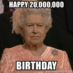 Queen Elizabeth Is Not Impressed  - happy 20,000,000 birthday