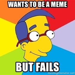 Milhouse - wants to be a meme but fails