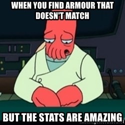 Sad Zoidberg - When you find Armour that doesn't match but the stats are amazing