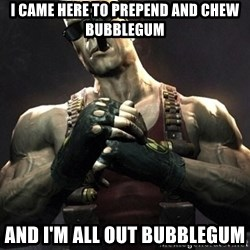 Duke Nukem Forever - I came here to prepend and chew bubblegum and I'm all out bubblegum