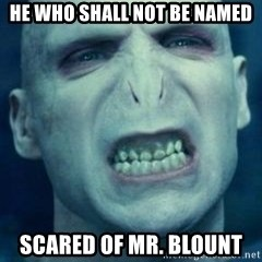 Angry Voldemort - He who shall not be named Scared of Mr. Blount