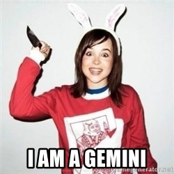 Crazy Girlfriend Ellen -  I am a gemini