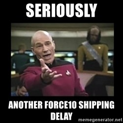 Patrick Stewart 101 - SERIOUSLY ANOTHER FORCE10 shipping Delay