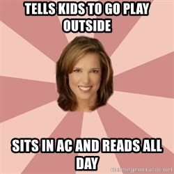 momscience - Tells kids to go play outside sits in AC and reads all day