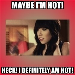 Call Me Maybe Girl - Maybe I'm hot! Heck! I definitely am hot!