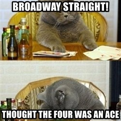 Poker Cat - broadway straight! thought the four was an ace