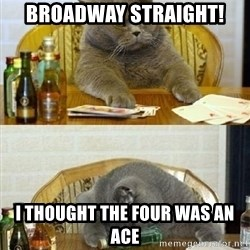 Poker Cat - broadway straight! i thought the four was an ace