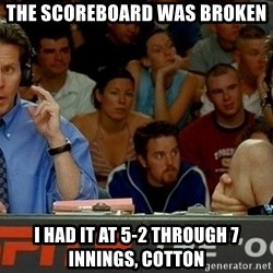 pepper brooks - the scoreboard was broken i had it at 5-2 through 7 innings, cotton