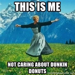 Julie Andrews looking for a fuck to give - This is me Not caring about Dunkin Donuts