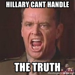 Jack Nicholson - You can't handle the truth! - hillary cant handle  the truth