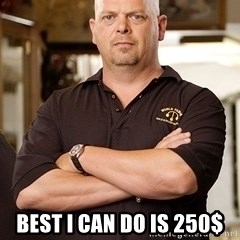 Pawn Stars Rick -  Best I can do is 250$