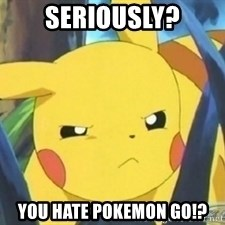 Unimpressed Pikachu - seriously? you hate pokemon go!?