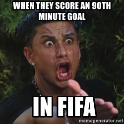Flippinpauly - WHEN THEY SCORE AN 90th MINUTE GOAL  IN FIFA
