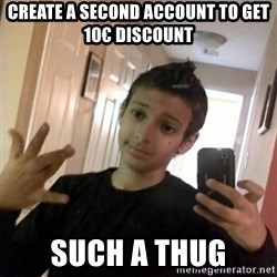 Thug life guy - CREATE A SECOND ACCOUNT to get 10€ discount Such a thug