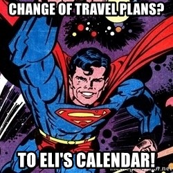 Badass Superman - Change of travel plans? To Eli's Calendar!