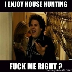 fuck me right jonah hill - I enjoy house hunting  Fuck me right ?