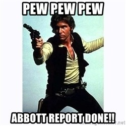 Han Solo - Pew pew pew Abbott report DONE!!