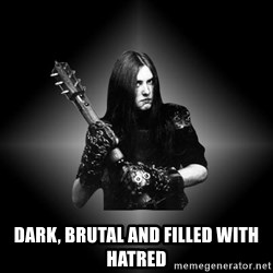 Black Metal -  Dark, Brutal and filled with Hatred
