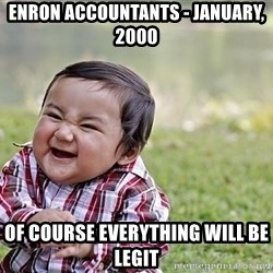 Evil smile child - Enron Accountants - January, 2000 Of course everything will be legit