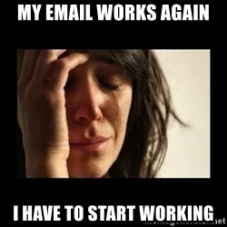 todays problem crying woman - My email works again i have to start working