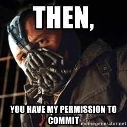 Only then you have my permission to die - Then, You have my permission to commit