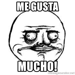 Me Gusta face - ME GUSTA MUCHO!
