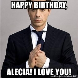 Robert Downey Jr. - Happy Birthday, Alecia! I love you!