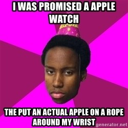Happy Birthday Black Kid - i was promised a apple watch  the put an actual apple on a rope around my wrist