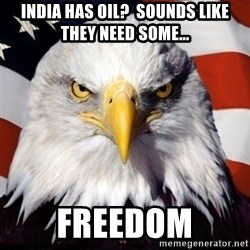 Freedom Eagle  - India has oil?  Sounds like they need some... Freedom