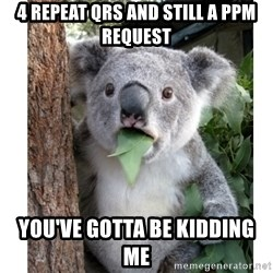 surprised koala - 4 repeat qrs and still a ppm request you've gotta be kidding me