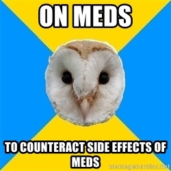 Bipolar Owl - on meds to counteract side effects of meds