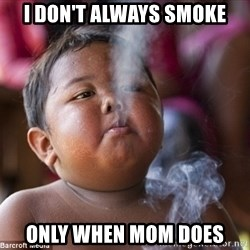 Smoking Baby - I DON'T ALWAYS SMOKE ONLY WHEN MOM DOES