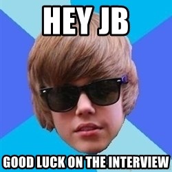 Just Another Justin Bieber - HEY JB GOOD LUCK ON THE INTERVIEW