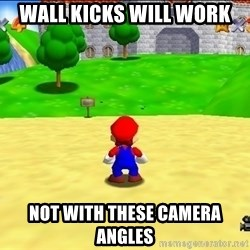 Mario looking at castle - Wall kicks will work Not with these camera angles
