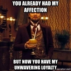 Django Unchained Attention - You already had my affection but now you have my unwavering loyalty