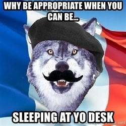 Monsieur Le Courage Wolf - Why be appropriate when you can be...  sleeping at yo desk
