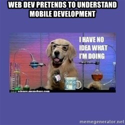 I don't know what i'm doing! dog - web dev pretends to understand mobile development