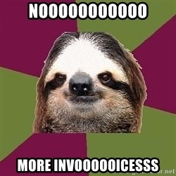 Just-Lazy-Sloth - nooooooooooo more invoooooicesss
