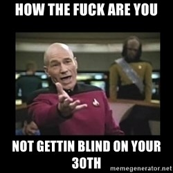 Patrick Stewart 101 - how the fuck are you not gettin blind on your 30th