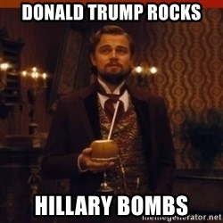 you had my curiosity dicaprio - DONALD TRUMP ROCKS HILLARY BOMBS