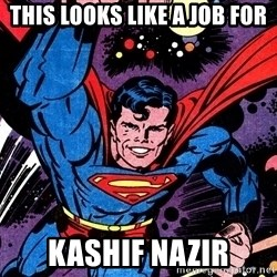 Badass Superman - This looks like a job for Kashif Nazir