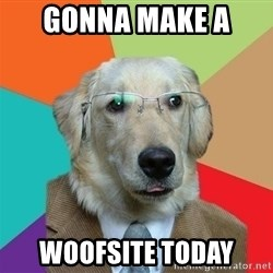 Business Dog - Gonna make a  woofsite today