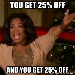 The Giving Oprah - You get 25% off and you get 25% off