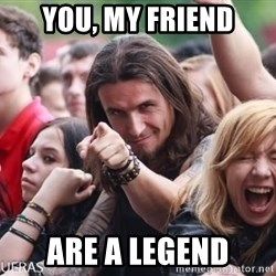 Ridiculously Photogenic Metalhead Guy - You, My friend Are a Legend